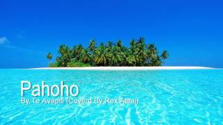 Pahoho by Te Avapiti (Covered by Rex Atirai)