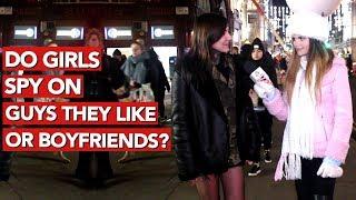 Do girls spy on guys they like or boyfriends?