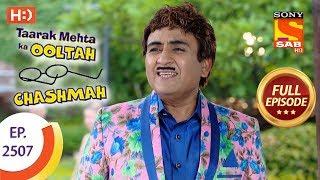 Taarak Mehta Ka Ooltah Chashmah - Ep 2507 - Full Episode - 10th July, 2018