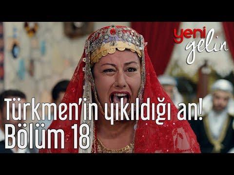 Yeni Gelin 18. Bölüm - Türkmen'in Yıkıldığı An!