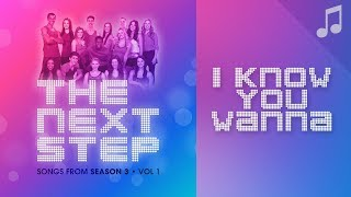 """""""I Know You Wanna"""" - Songs from The Next Step"""