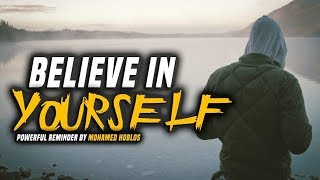 BELIEVE IN YOURSELF | Powerful Reminder by Mohamed Hoblos (Must Watch)