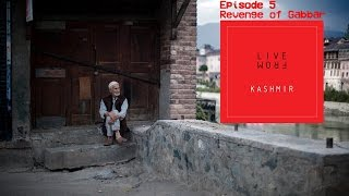 Episode 5 - Media (Part 2): Gabbar's Revenge (गब्बर का बदला) | Live From Kashmir