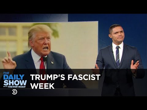 Donald Trump s Fascist Week The Daily Show