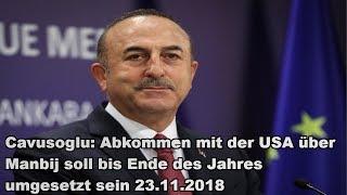 Cavusoglu: Abkommen mit der USA über Manbij soll bis Ende des Jahres umgesetzt sein 23.11.2018