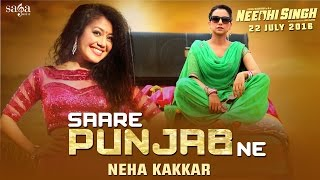 NEHA KAKKAR :  Saare Punjab Ne (Full Song) -  NEEDHI SINGH (Rel. 22nd July) Latest Punjabi Song 2016