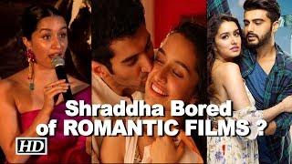 Shraddha Bored of ROMANTIC FILMS ?