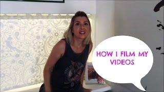 How I Film My Videos