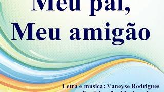 Meu pai, meu amigão - Música infantil completa - Vaneyse