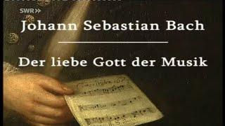Johann Sebastian Bach - Der liebe Gott der Musik (MDR - Geschichte Mitteldeutschlands - 2004)