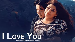 I Love You - Karju Shrestha & Prabisha Adhikari   New Nepali Pop Song 2018 / 2074