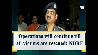 Operations will continue till all victims are rescued: NDRF - Uttar Prdadesh #News