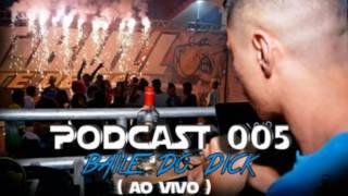 PODCAST 005 - AO VIVO NO BAILE DO DICK [ DJ NEM ] 2016