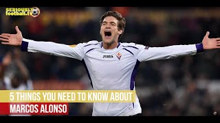 Marcos Alonso - 5 things you need to know