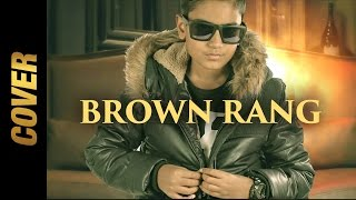 Brown Rang (Cover) | Noddy Khan Ft. Cafy Khan | Youngest Indian Rapper | 2017