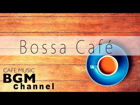 Bossa Nova Music Relaxing Cafe Music For Work Study Background Coffee Music