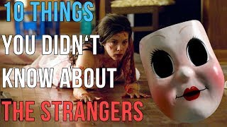 10 Things You Didn't Know About The Strangers