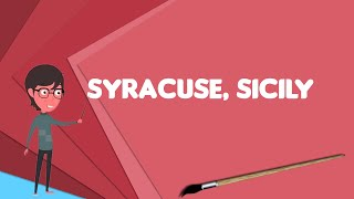 What is Syracuse, Sicily?, Explain Syracuse, Sicily, Define Syracuse, Sicily