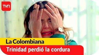 Trinidad perdió la cordura | La Colombiana - T1E139