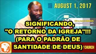 01 08 2017 'O CAMINHO DE SANTIDADE' ALERTA PARA A IGREJA ATUAL! PARTE 2 A REVELAÇÃO E O ALERTA OWUOR