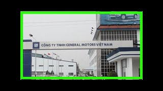 Breaking News | GM to transfer Vietnam operation to Vingroup