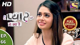 Yeh Pyaar Nahi Toh Kya Hai - Ep 66 - Full Episode - 18th June, 2018