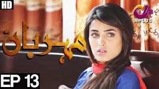 Meherbaan - Episode 13 | A Plus ᴴᴰ Drama | Affan Waheed, Nimrah khan, Asad Malik