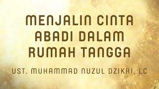 Menjalin Cinta Abadi Dalam Rumah Tangga - Ustadz Muhammad Nuzul Dzikri, Lc