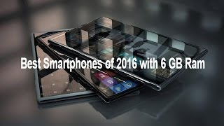 Best Smartphones of 2016 with 6 GB Ram