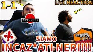 SIAMO FURIOSI!!! INCAZ*ATI NERI!!! Fiorentina-Roma 1-1 [LIVE REACTION]