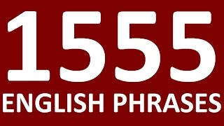 1555 ENGLISH PHRASES in English speaking. Practice. Learn English phrases for English conversation