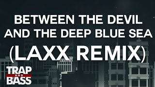 XYLØ - Between The Devil And The Deep Blue Sea (LAXX Remix) [PREMIERE] [FREE DL]