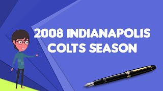 What is 2008 Indianapolis Colts season?, Explain 2008 Indianapolis Colts season