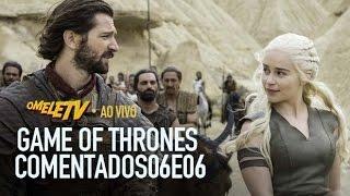 Game of Thrones Comentado - S06E06 | OmeleTV AO VIVO