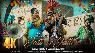 Balkar Sidhu   Jasmeen Akhtar   Jatt vs Jatti    4K New Punjabi Song 2018