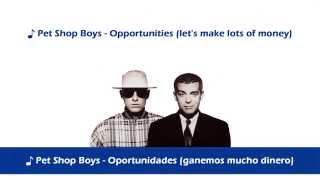 Pet Shop Boys - Opportunities ( Letra en español y en Inglés )