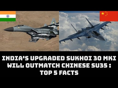 INDIA'S UPGRADED SUKHOI 30 MKI WILL OUTMATCH CHINESE SU 35 TOP 5 FACTS