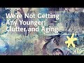 We Re Not Getting Any Younger Clutter And Aging mp3