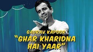 Ghar Kharidna Hai Yaar | Stand Up Comedy by Gaurav Kapoor