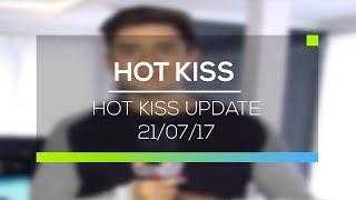 Hot Kiss Update - Hot Kiss 21/07/17