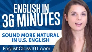 Sound More Natural in American English in 36 Minutes