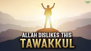 ALLAH DISLIKES THIS TYPE OF TAWAKKUL VERY MUCH