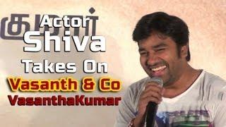 Actor Shiva takes on Vasanth&co Vasantha Kumar [RED PIX]