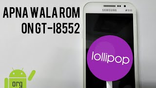 How to Install Apna wala ROM on GT-I8552. Lollipop 5.1