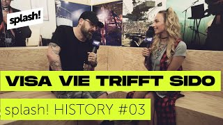 splash! History #03 ► Visa Vie trifft Sido: