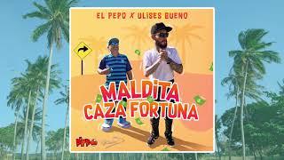 El Pepo X Ulises Bueno - Maldita Cazafortuna (NUEVO)