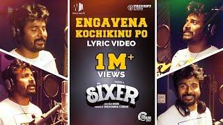 Sixer - Engavena Kochikinu Po Lyric Video Ft. Sivakarthikeyan | Vaibhav | Ghibran |