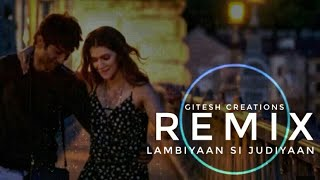 Arijit Singh | Lambiyaan Si Judaiyaan remix | Gitesh creation mix |