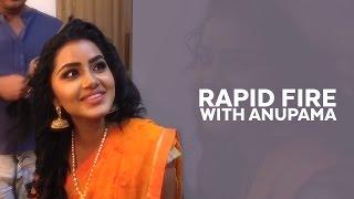 Rapid Fire Round with Anupama Parameswaran