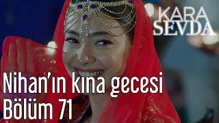 Kara Sevda 71. Bölüm - Nihan'ın Kına Gecesi